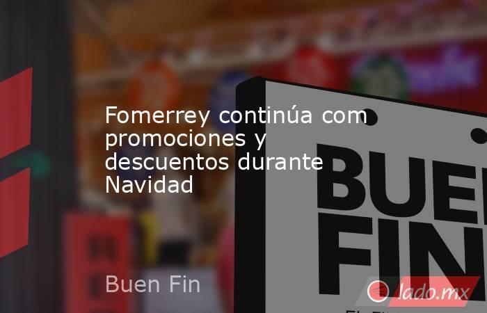 Fomerrey continúa com promociones y descuentos durante Navidad. Noticias en tiempo real