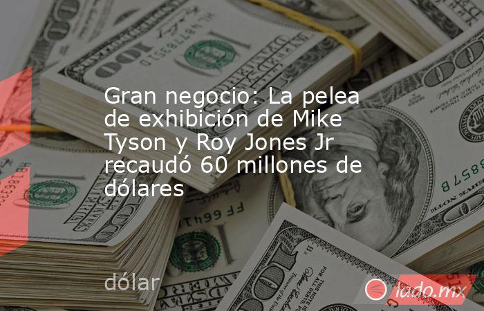 Gran negocio: La pelea de exhibición de Mike Tyson y Roy Jones Jr recaudó 60 millones de dólares. Noticias en tiempo real