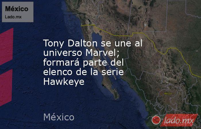 Tony Dalton se une al universo Marvel; formará parte del elenco de la serie Hawkeye. Noticias en tiempo real
