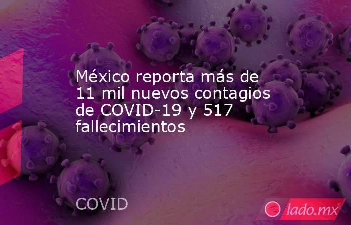 México reporta más de 11 mil nuevos contagios de COVID-19 y 517 fallecimientos. Noticias en tiempo real