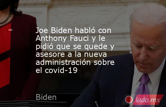 Joe Biden habló con Anthony Fauci y le pidió que se quede y asesore a la nueva administración sobre el covid-19. Noticias en tiempo real
