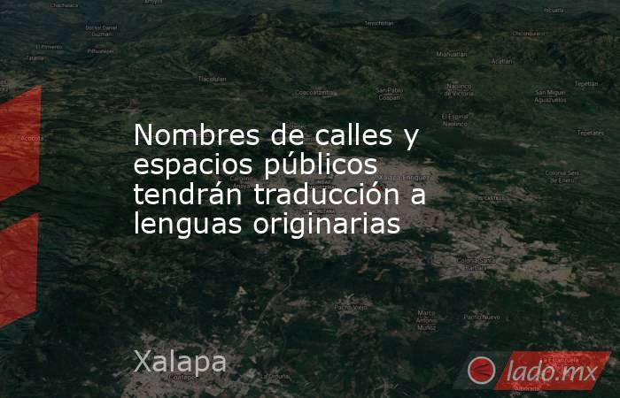 Nombres de calles y espacios públicos tendrán traducción a lenguas originarias. Noticias en tiempo real