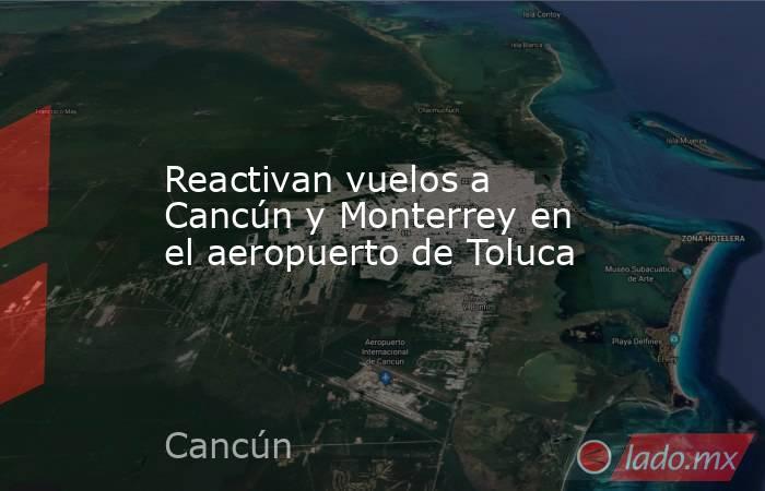 Reactivan vuelos a Cancún y Monterrey en el aeropuerto de Toluca. Noticias en tiempo real