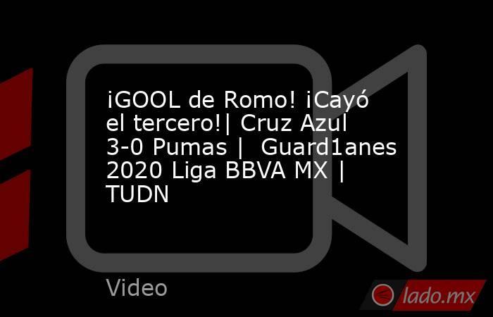 ¡GOOL de Romo! ¡Cayó el tercero!| Cruz Azul 3-0 Pumas |  Guard1anes 2020 Liga BBVA MX | TUDN. Noticias en tiempo real