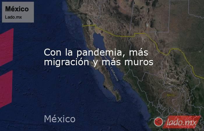 Con la pandemia, más migración y más muros. Noticias en tiempo real