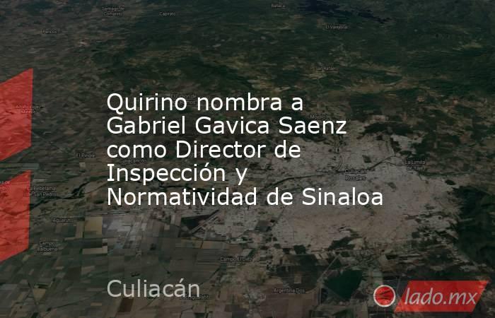 Quirino nombra a Gabriel Gavica Saenz como Director de Inspección y Normatividad de Sinaloa. Noticias en tiempo real