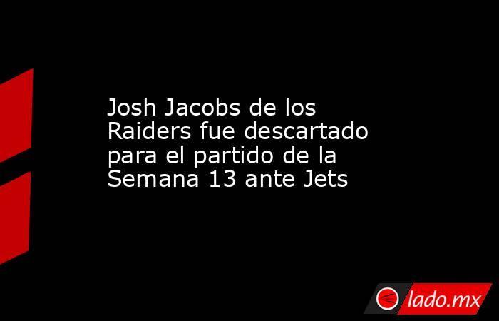 Josh Jacobs de los Raiders fue descartado para el partido de la Semana 13 ante Jets. Noticias en tiempo real