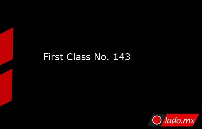 First Class No. 143. Noticias en tiempo real