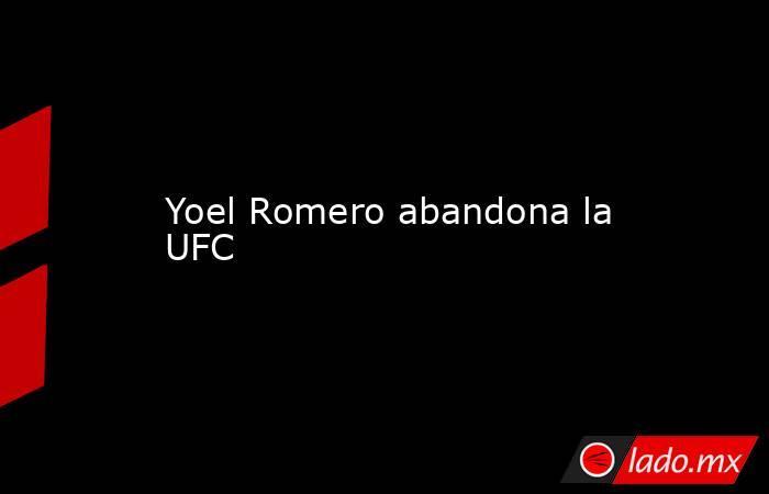 Yoel Romero abandona la UFC. Noticias en tiempo real