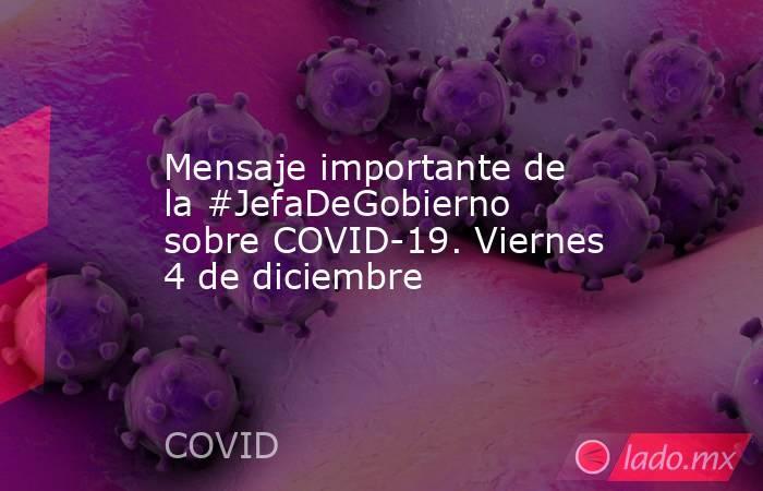 Mensaje importante de la #JefaDeGobierno sobre COVID-19. Viernes 4 de diciembre. Noticias en tiempo real