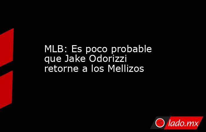 MLB: Es poco probable que Jake Odorizzi retorne a los Mellizos. Noticias en tiempo real