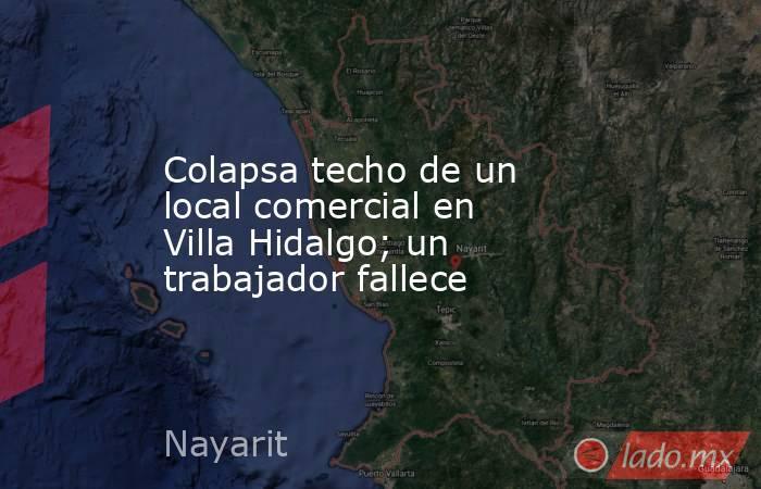 Colapsa techo de un local comercial en Villa Hidalgo; un trabajador fallece. Noticias en tiempo real