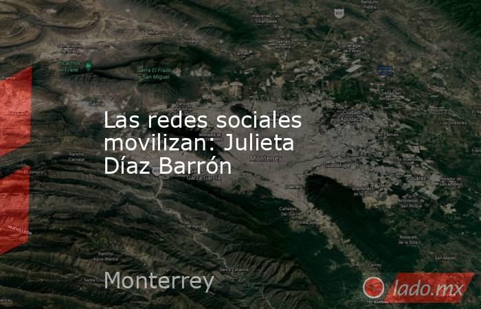 Las redes sociales movilizan: Julieta Díaz Barrón. Noticias en tiempo real