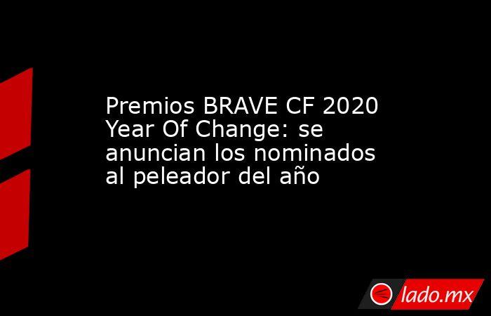 Premios BRAVE CF 2020 Year Of Change: se anuncian los nominados al peleador del año. Noticias en tiempo real