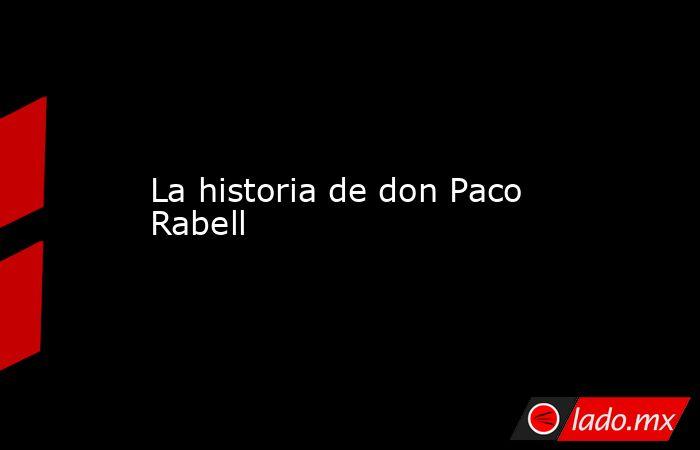 La historia de don Paco Rabell. Noticias en tiempo real