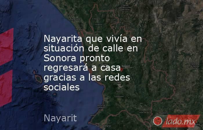 Nayarita que vivía en situación de calle en Sonora pronto regresará a casa gracias a las redes sociales. Noticias en tiempo real