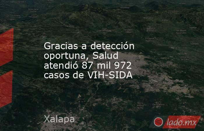 Gracias a detección oportuna, Salud atendió 87 mil 972 casos de VIH-SIDA. Noticias en tiempo real