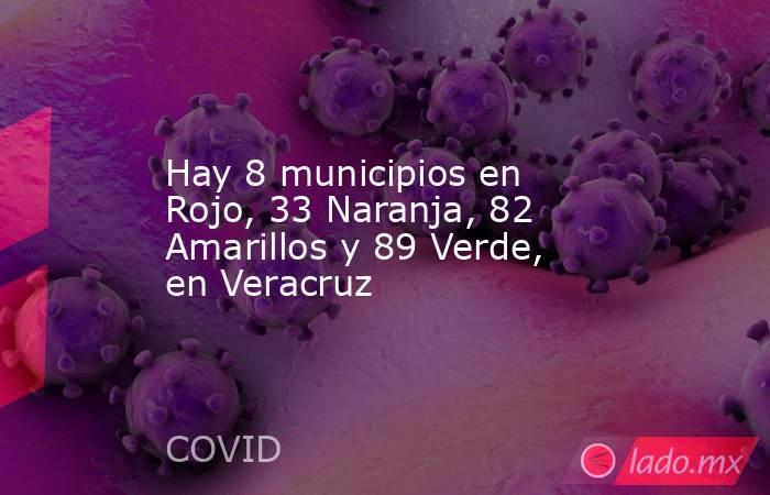 Hay 8 municipios en Rojo, 33 Naranja, 82 Amarillos y 89 Verde, en Veracruz. Noticias en tiempo real