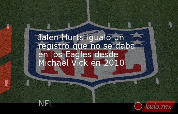 Jalen Hurts igualó un registro que no se daba en los Eagles desde Michael Vick en 2010. Noticias en tiempo real
