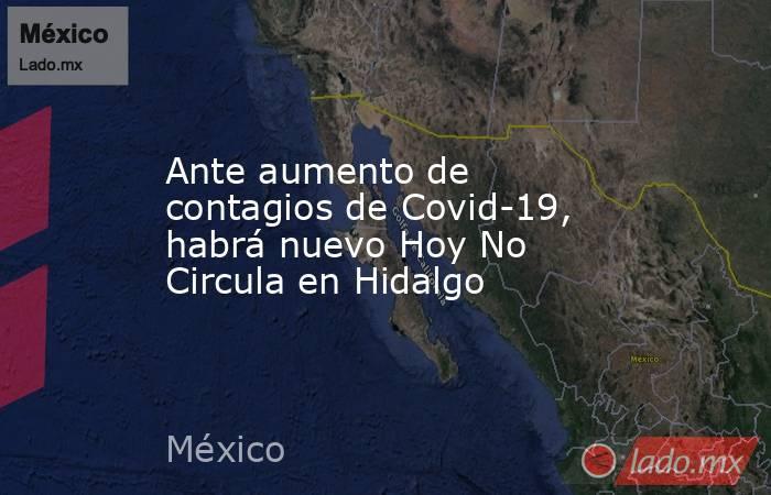 Ante aumento de contagios de Covid-19, habrá nuevo Hoy No Circula en Hidalgo. Noticias en tiempo real