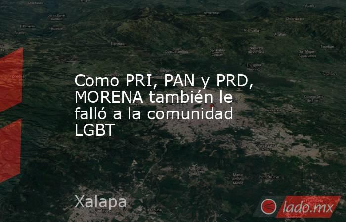 Como PRI, PAN y PRD, MORENA también le falló a la comunidad LGBT. Noticias en tiempo real