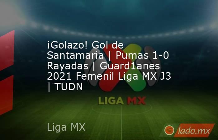 ¡Golazo! Gol de Santamaria | Pumas 1-0 Rayadas | Guard1anes 2021 Femenil Liga MX J3 | TUDN. Noticias en tiempo real