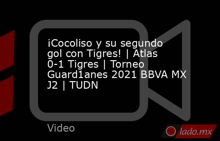 ¡Cocoliso y su segundo gol con Tigres!   Atlas 0-1 Tigres   Torneo Guard1anes 2021 BBVA MX J2   TUDN. Noticias en tiempo real