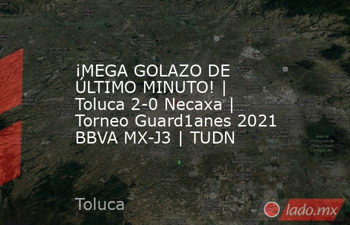 ¡MEGA GOLAZO DE ÚLTIMO MINUTO! | Toluca 2-0 Necaxa | Torneo Guard1anes 2021 BBVA MX-J3 | TUDN. Noticias en tiempo real