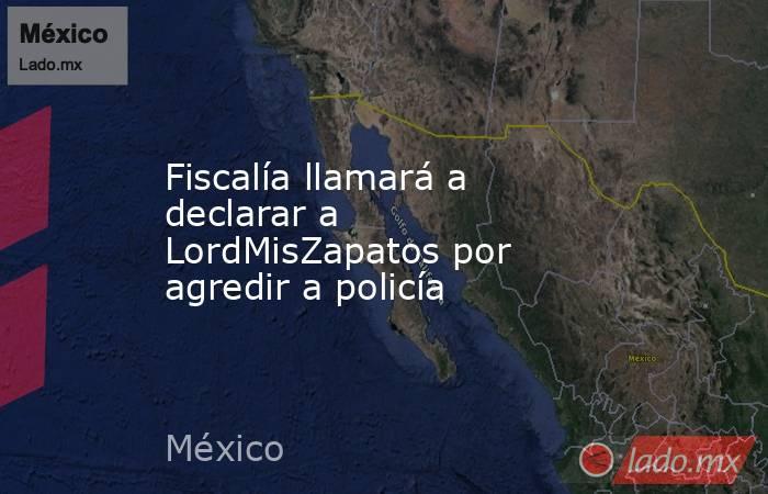 Fiscalía llamará a declarar a LordMisZapatos por agredir a policía. Noticias en tiempo real