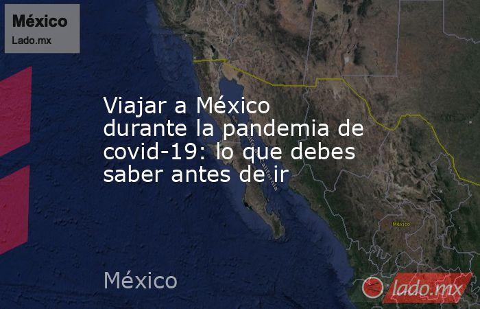 Viajar a México durante la pandemia de covid-19: lo que debes saber antes de ir. Noticias en tiempo real