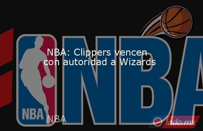 NBA: Clippers vencen con autoridad a Wizards. Noticias en tiempo real