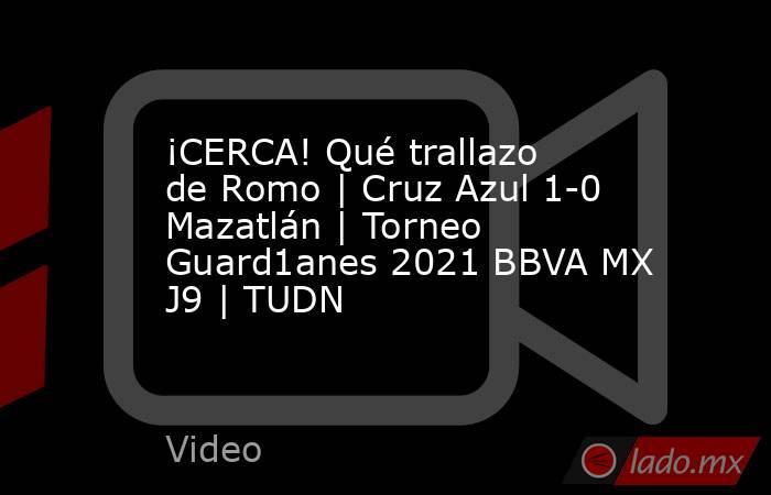 ¡CERCA! Qué trallazo de Romo | Cruz Azul 1-0 Mazatlán | Torneo Guard1anes 2021 BBVA MX J9 | TUDN. Noticias en tiempo real
