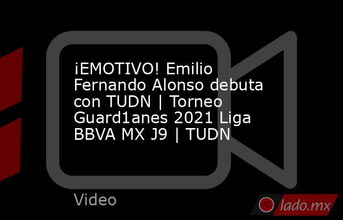 ¡EMOTIVO! Emilio Fernando Alonso debuta con TUDN | Torneo Guard1anes 2021 Liga BBVA MX J9 | TUDN. Noticias en tiempo real