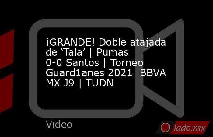 ¡GRANDE! Doble atajada de 'Tala' | Pumas 0-0 Santos | Torneo Guard1anes 2021  BBVA MX J9 | TUDN. Noticias en tiempo real