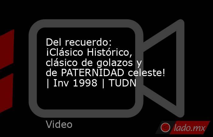 Del recuerdo: ¡Clásico Histórico, clásico de golazos y de PATERNIDAD celeste! | Inv 1998 | TUDN. Noticias en tiempo real
