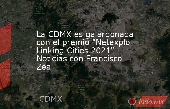 La CDMX es galardonada con el premio