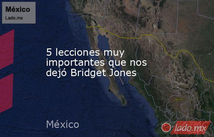 5 lecciones muy importantes que nos dejó Bridget Jones. Noticias en tiempo real