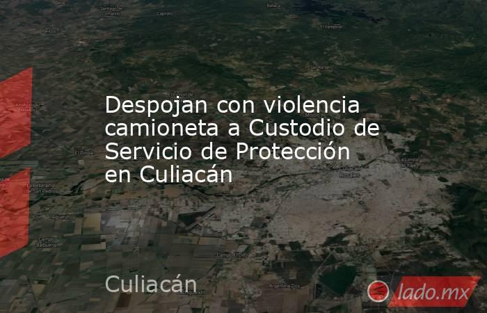 Despojan con violencia camioneta a Custodio de Servicio de Protección en Culiacán. Noticias en tiempo real