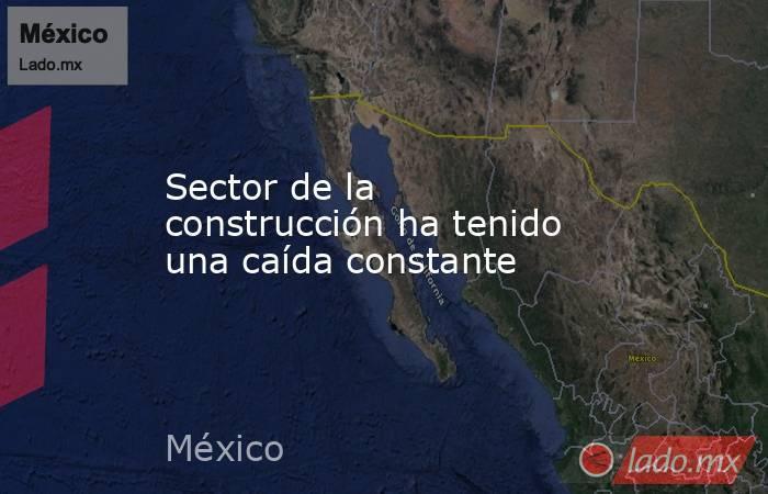 Sector de la construcción ha tenido una caída constante. Noticias en tiempo real