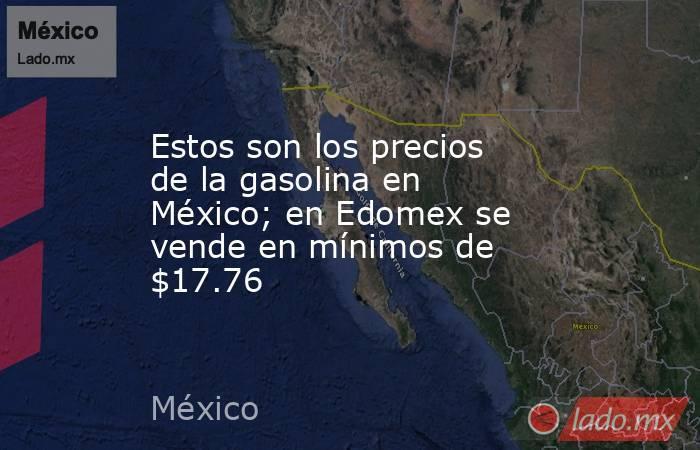 Estos son los precios de la gasolina en México; en Edomex se vende en mínimos de $17.76. Noticias en tiempo real
