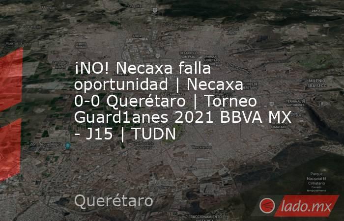 ¡NO! Necaxa falla oportunidad | Necaxa 0-0 Querétaro | Torneo Guard1anes 2021 BBVA MX - J15 | TUDN. Noticias en tiempo real