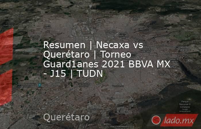 Resumen | Necaxa vs Querétaro | Torneo Guard1anes 2021 BBVA MX - J15 | TUDN. Noticias en tiempo real