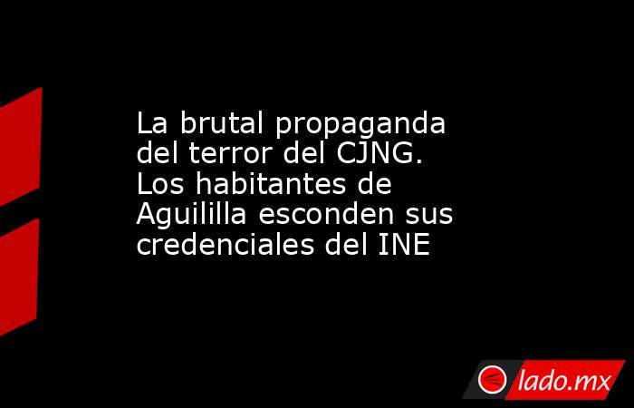 La brutal propaganda del terror del CJNG. Los habitantes de Aguililla esconden sus credenciales del INE. Noticias en tiempo real
