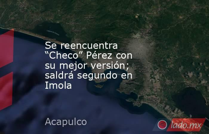 """Se reencuentra """"Checo"""" Pérez con su mejor versión; saldrá segundo en Imola. Noticias en tiempo real"""