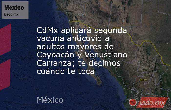 CdMx aplicará segunda vacuna anticovid a adultos mayores de Coyoacán y Venustiano Carranza; te decimos cuándo te toca. Noticias en tiempo real