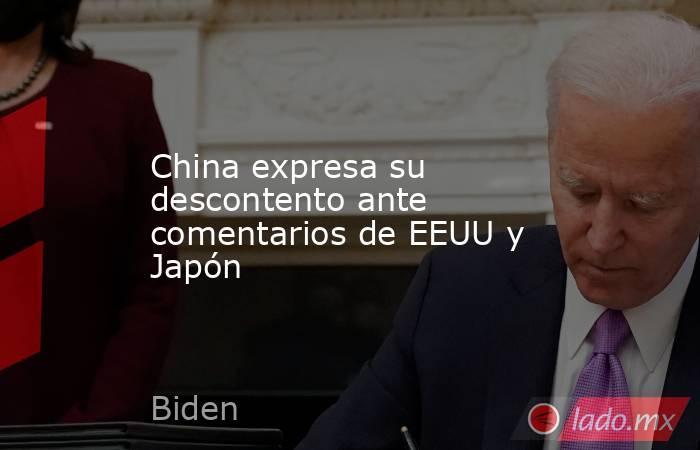 China expresa su descontento ante comentarios de EEUU y Japón. Noticias en tiempo real