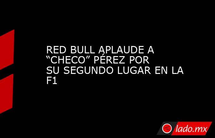 """RED BULL APLAUDE A """"CHECO"""" PÉREZPOR SU SEGUNDO LUGAR EN LA F1. Noticias en tiempo real"""