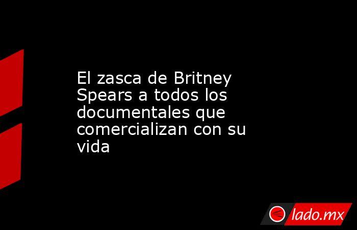 El zasca de Britney Spears a todos los documentales que comercializan con su vida. Noticias en tiempo real