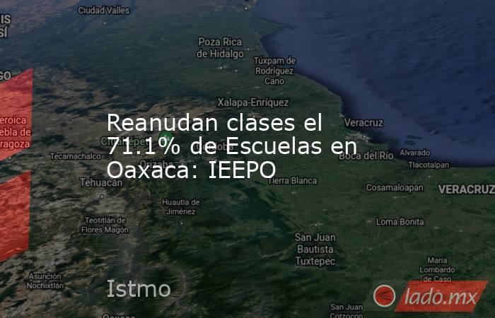 Reanudan clases el 71.1% de Escuelas en Oaxaca: IEEPO. Noticias en tiempo real