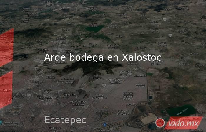 Arde bodega en Xalostoc. Noticias en tiempo real